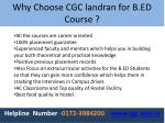 why choose cgc landran for b ed course