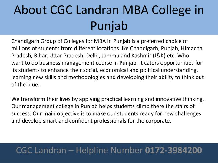 Chandigarh Group of Colleges for MBA in Punjab is a preferred choice of millions of students from different locations like Chandigarh, Punjab, Himachal Pradesh, Bihar, Uttar Pradesh, Delhi, Jammu and Kashmir (J&K) etc. Who want to do business management course in Punjab. It caters opportunities for its students to enhance their social, economical and political understanding, learning new skills and methodologies and developing their ability to think out of the blue