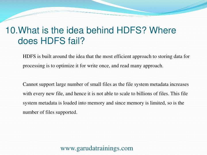 10.What is the idea behind HDFS? Where