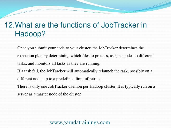 12.What are the functions of JobTracker in
