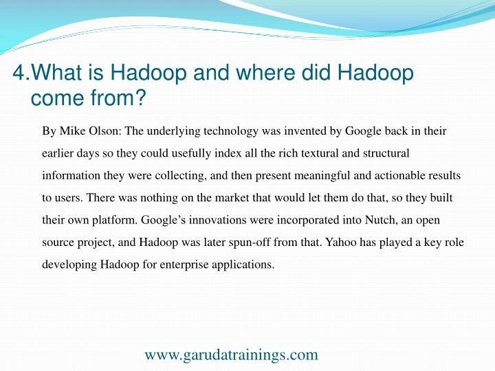 4.What is Hadoop and where did Hadoop