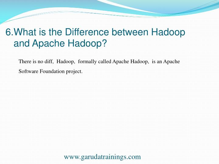6.What is the Difference between Hadoop