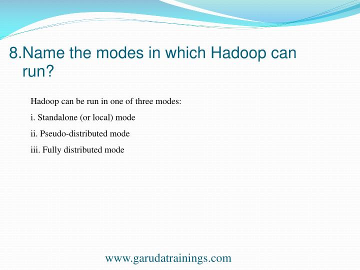 8.Name the modes in which Hadoop can