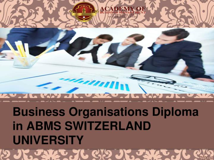 Business organisations diploma in abms switzerland university