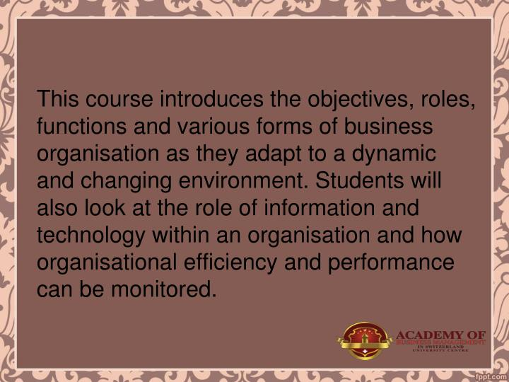 This course introduces the objectives, roles, functions and various forms of business