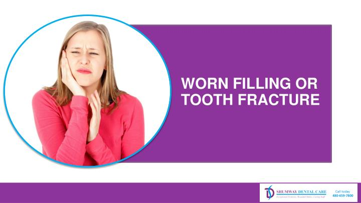WORN FILLING OR TOOTH FRACTURE