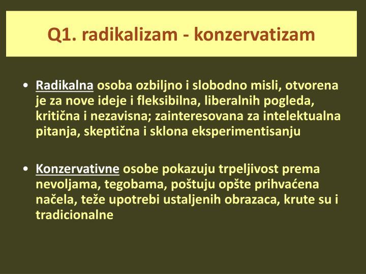 Q1. radikalizam - konzervatizam