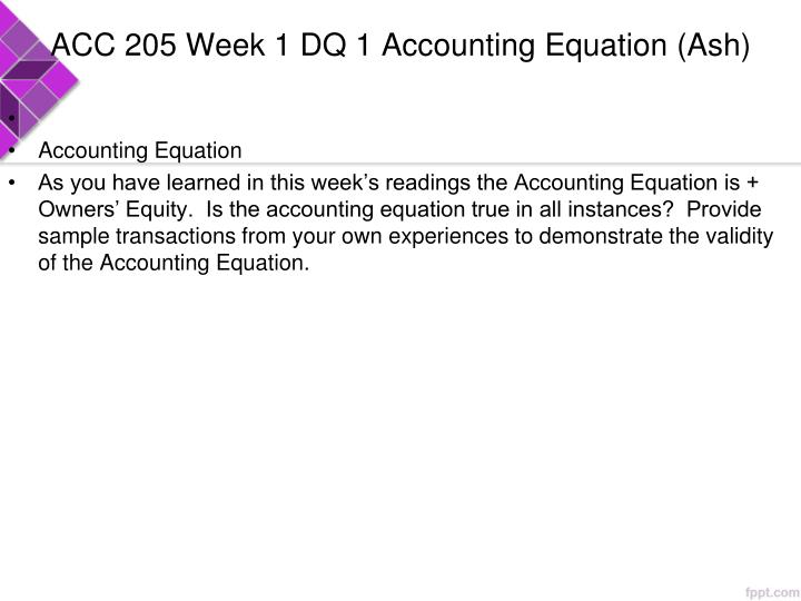 ACC 205 Week 1 DQ 1 Accounting Equation (Ash)