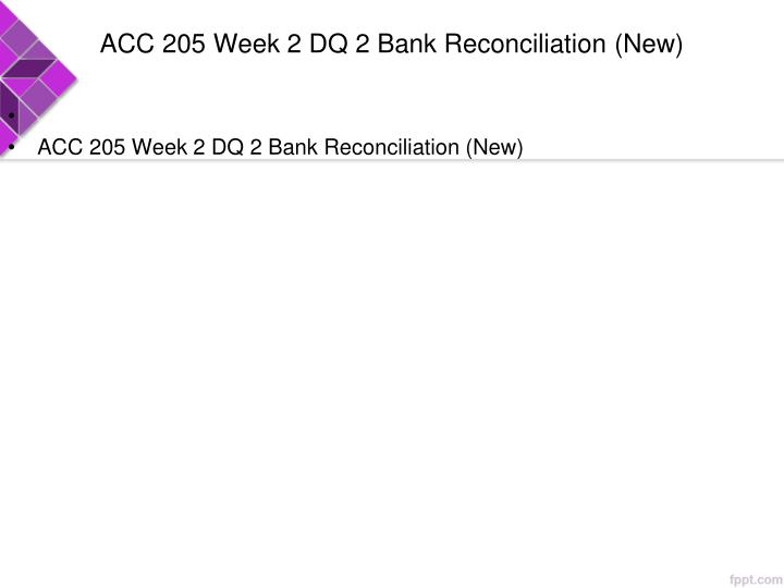 ACC 205 Week 2 DQ 2 Bank Reconciliation (New)