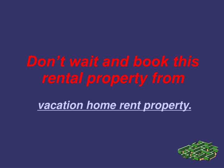 Don't wait and book this rental property from