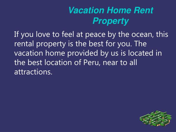 Vacation home rent property
