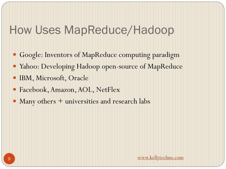How Uses MapReduce/Hadoop