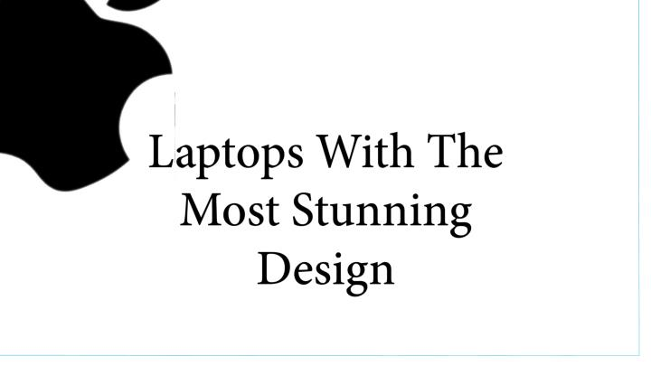 Laptops With The Most Stunning Design
