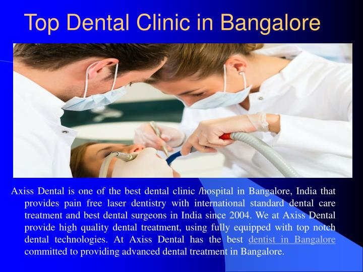 Axiss Dental is one of the best dental clinic /hospital in Bangalore, India that provides pain free laser dentistry with international standard dental care treatment and best dental surgeons in India since 2004. We at Axiss Dental provide high quality dental treatment, using fully equipped with top notch dental technologies. At Axiss Dental has the best