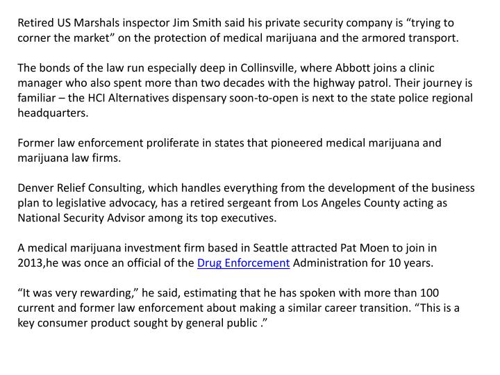 "Retired US Marshals inspector Jim Smith said his private security company is ""trying to corner the market"" on the protection of medical marijuana and the armored transport"