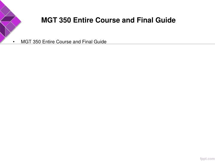 Mgt 350 entire course and final guide