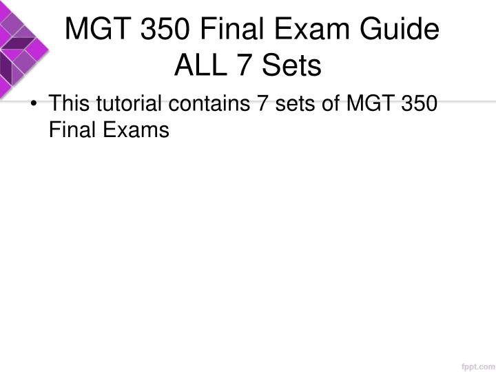 MGT 350 Final Exam Guide ALL 7 Sets