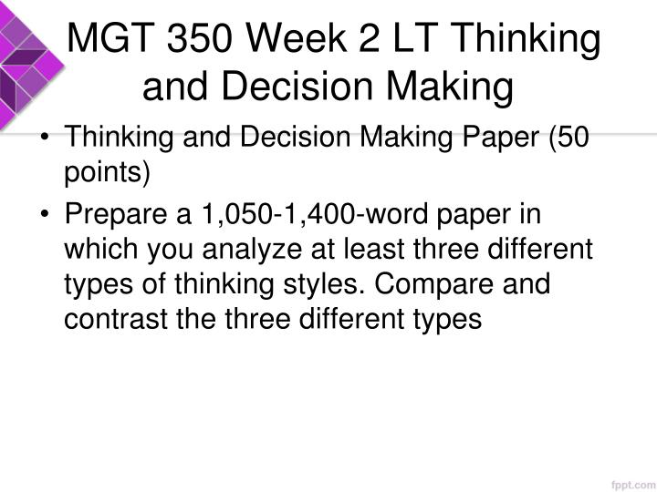 MGT 350 Week 2 LT Thinking and Decision Making