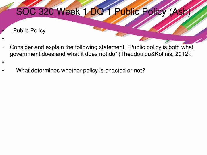 SOC 320 Week 1 DQ 1 Public Policy (Ash)