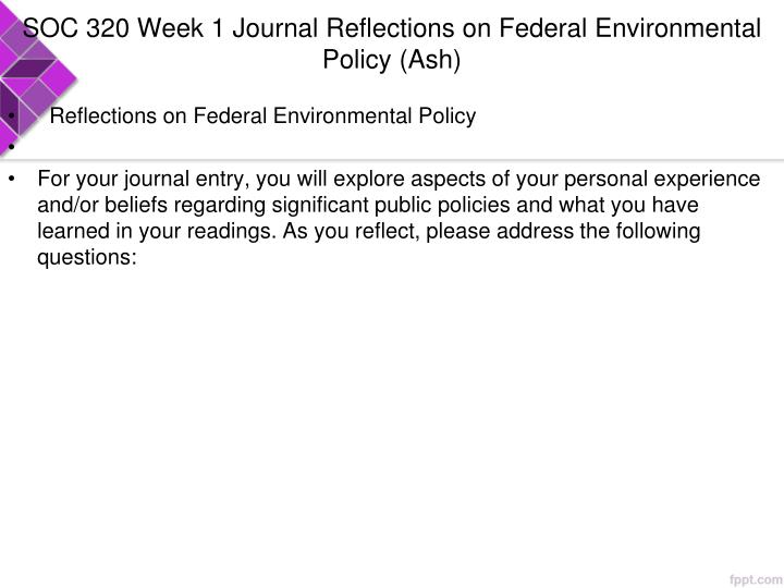 SOC 320 Week 1 Journal Reflections on Federal Environmental Policy (Ash)