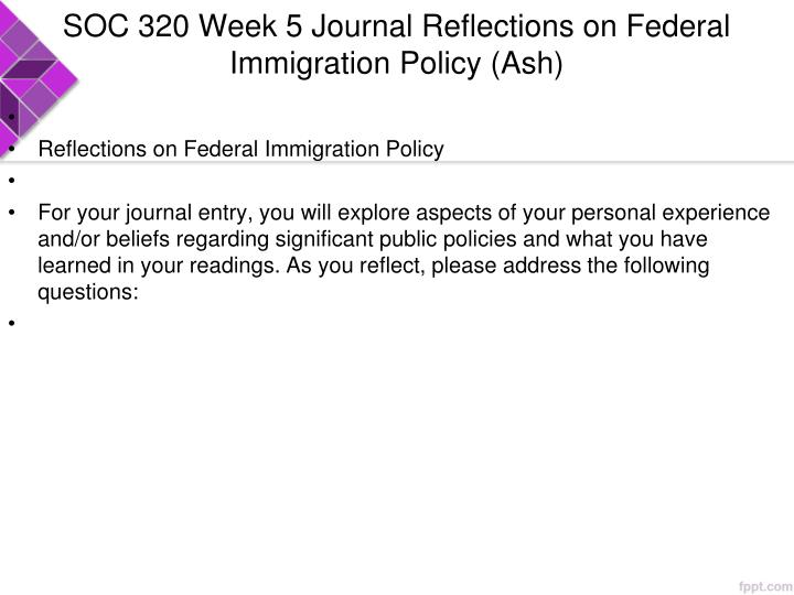 SOC 320 Week 5 Journal Reflections on Federal Immigration Policy (Ash)