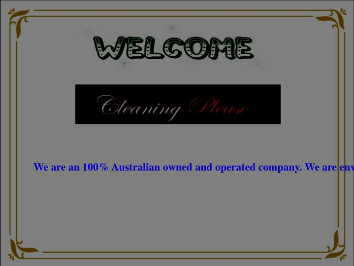 We are an 100% Australian owned and operated company. We are environmentally conscious and provide a...