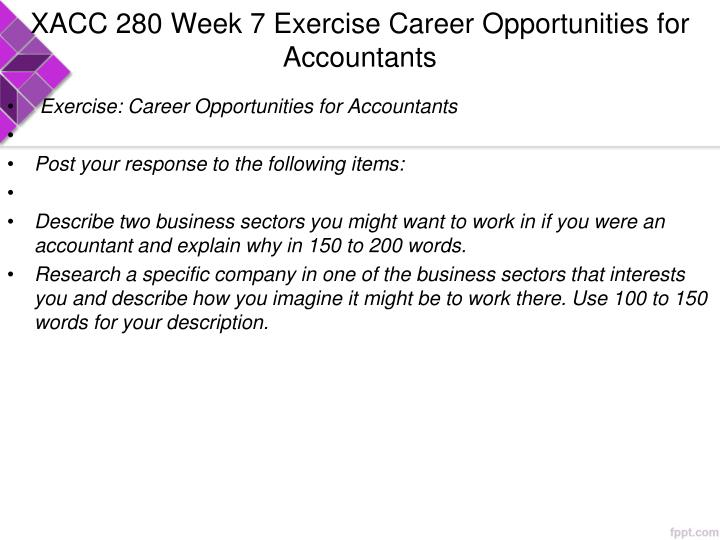xacc 280 career opportunities for accountants There are more careers in accounting than you might think see your options and  learn about education requirements, salaries, specializations and more.
