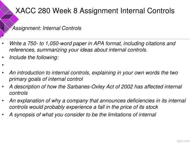 xacc 280 week 8 assignment internal controls 753 words - 4 pages natasha todd january 8, 2011 internal controls internal   internal control evaluation acc 546 week 4 learning team assignment audit.