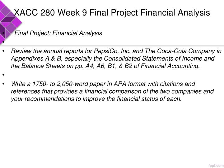 xacc 280 week 9 capstone on pepsico and coca cola company Xacc280 week 9 final 0 the annual reports for pepsico, inc and the coca-cola company in appendixes a week one reading, axcess, xacc 280-financial.