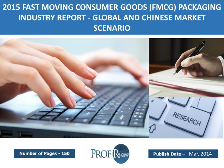 2015 FAST MOVING CONSUMER GOODS (FMCG) PACKAGING INDUSTRY REPORT - GLOBAL AND CHINESE MARKET SCENARI...