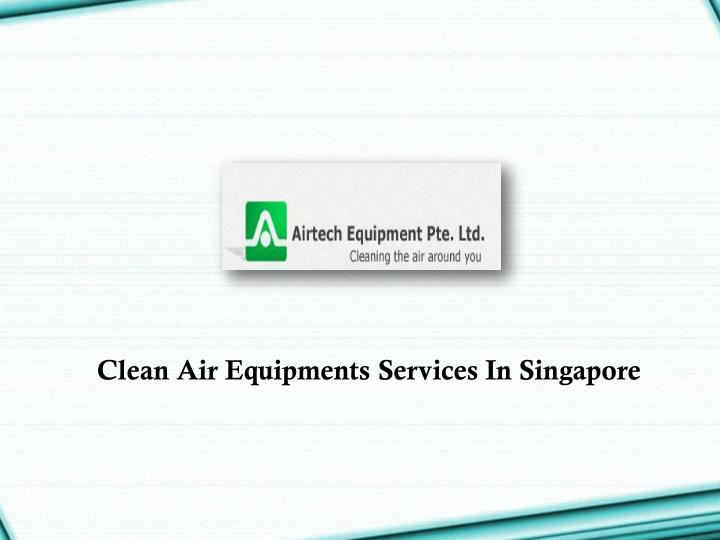 Clean Air Equipments Services In Singapore