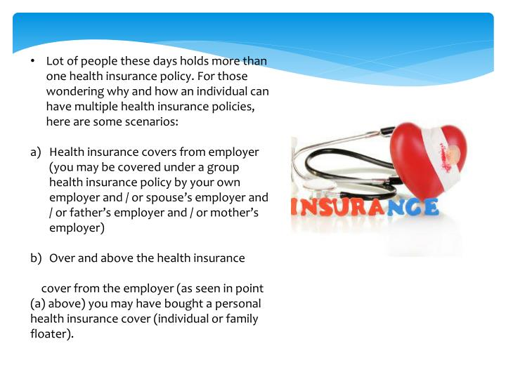 Lot of people these days holds more than one health insurance policy. For those wondering why and ho...