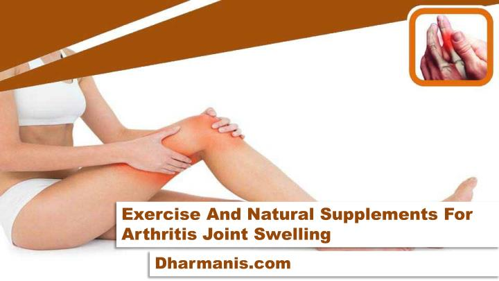 Exercise And Natural Supplements For Arthritis Joint Swelling