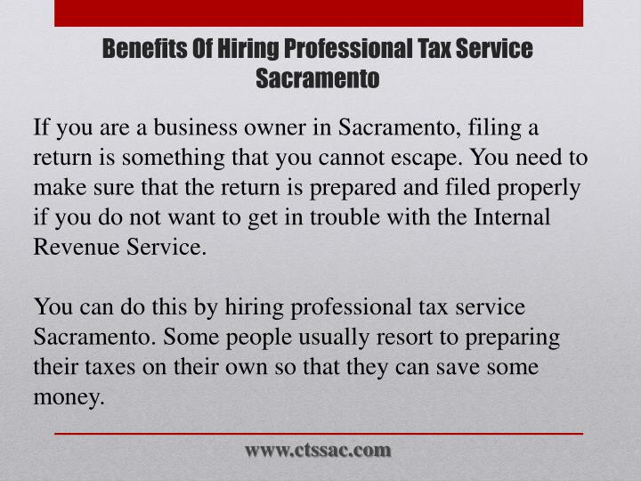 If you are a business owner in Sacramento, filing a return is something that you cannot escape. You need to make sure that the return is prepared and filed properly if you do not want to get in trouble with the Internal Revenue Service.