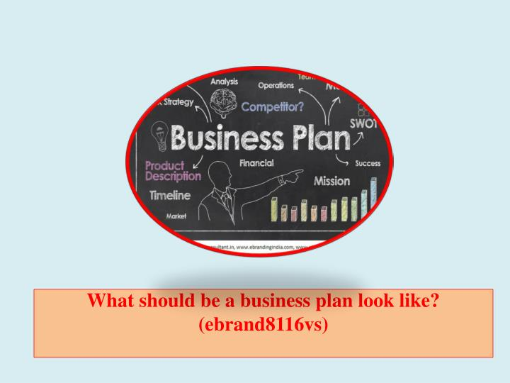 Ppt what should be a business plan look like ebrand8116vs powerpoint presentation id7276783 for What should a business plan look like