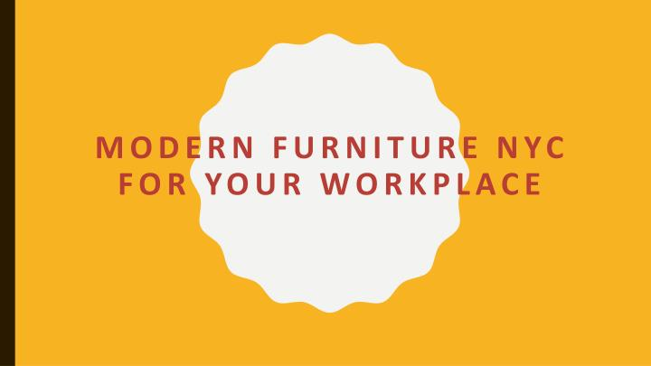 Ppt Modern Furniture Nyc For Your Workplace Powerpoint