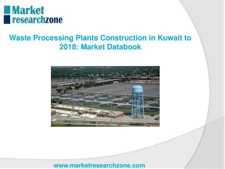 Waste Processing Plants Construction in Kuwait to 2018: Market