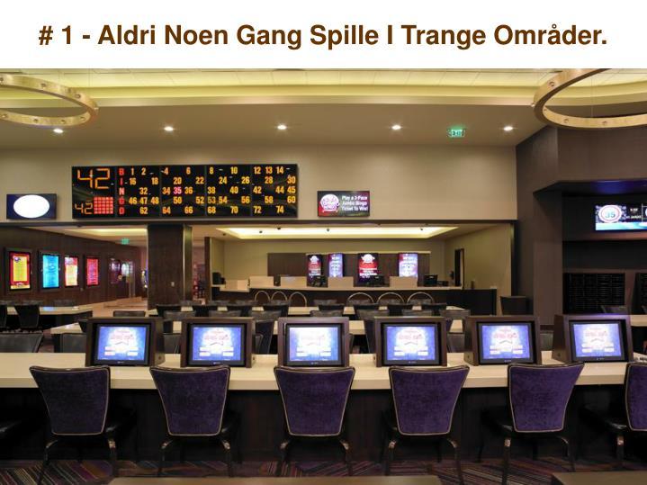 # 1 - Aldri Noen Gang Spille I Trange Områder.