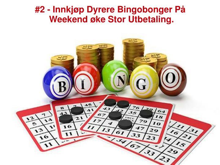 #2 - Innkjøp Dyrere Bingobonger På