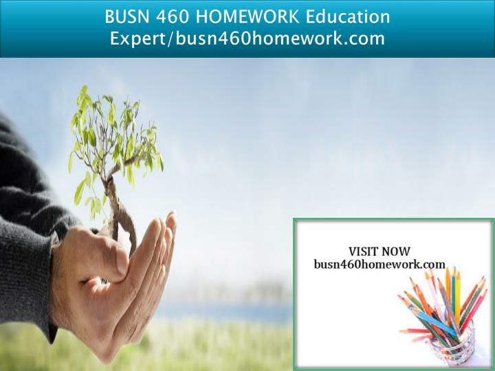 Busn 460 homework education expert busn460homework com