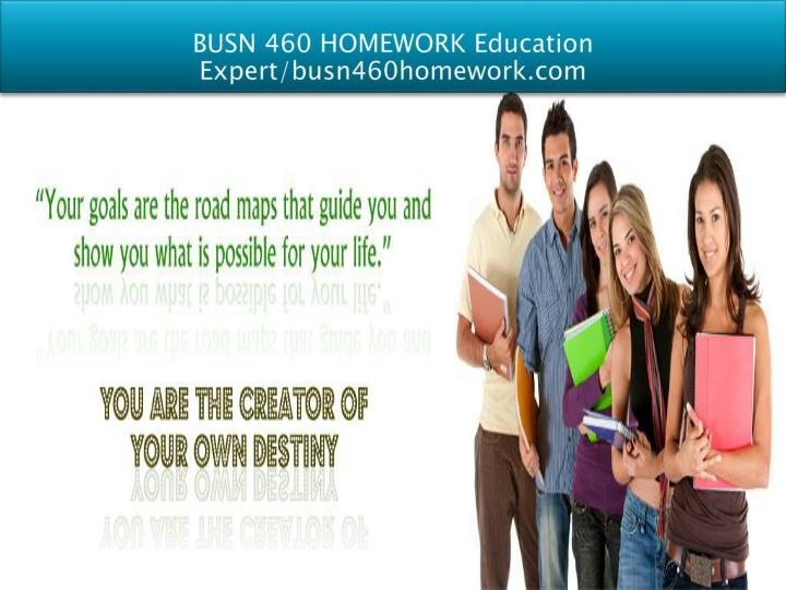 BUSN 460 HOMEWORK Education Expert/busn460homework.com