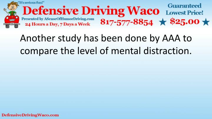 Another study has been done by AAA to compare the level of mental distraction.