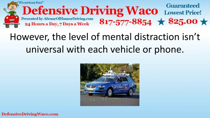 However, the level of mental distraction isn't universal with each vehicle or phone.