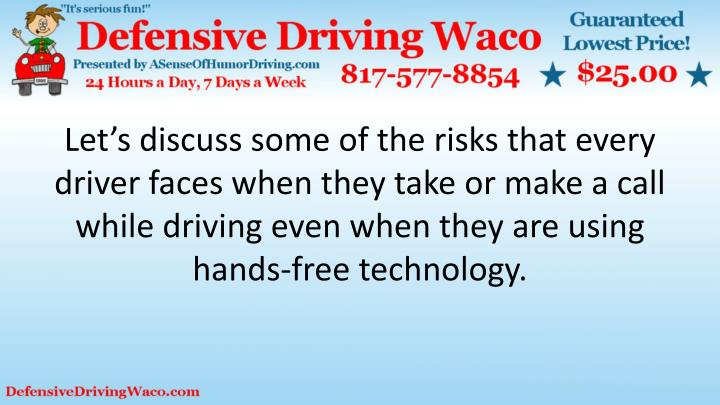 Let's discuss some of the risks that every driver faces when they take or make a call while driving even when they are using hands-free technology.