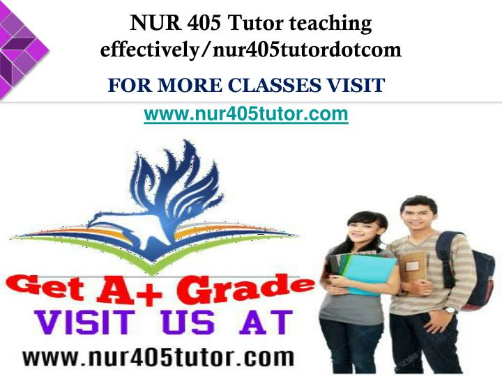 NUR 405 Tutor teaching effectively/nur405tutordotcom