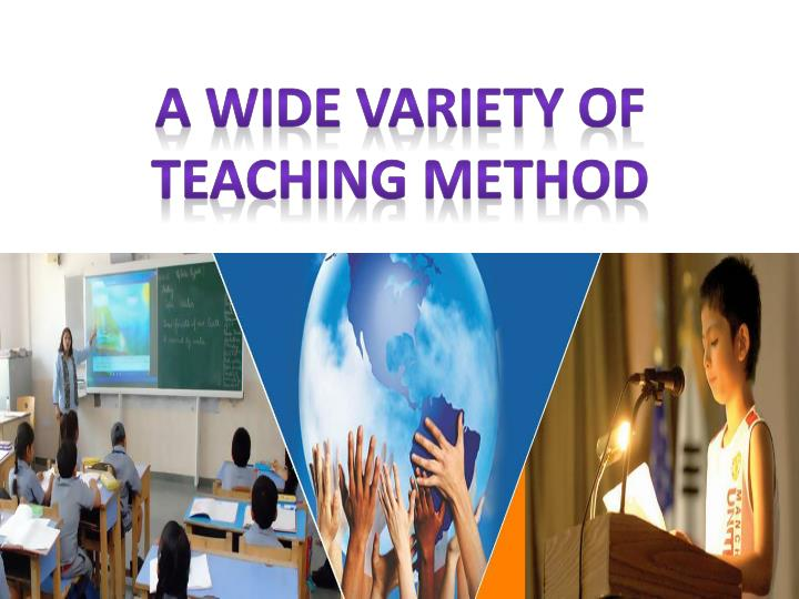 A wide Variety of Teaching Method