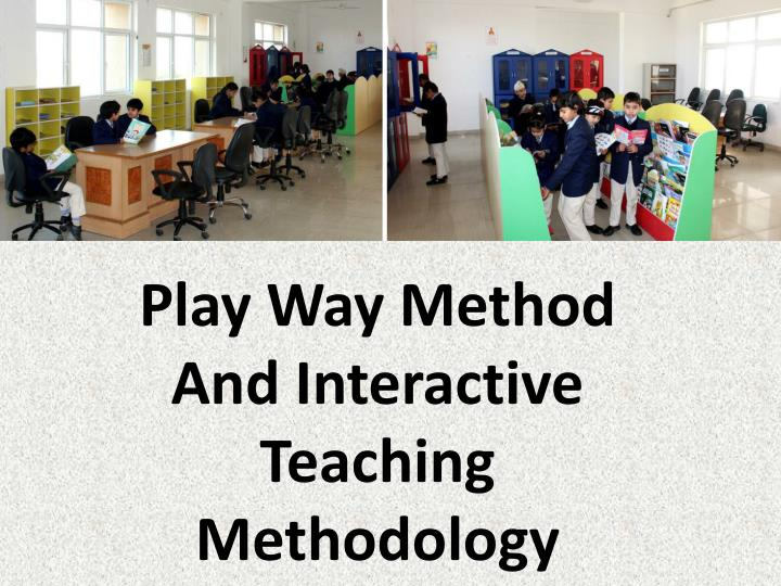 Play Way Method And Interactive Teaching Methodology