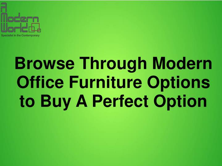 Browse through modern office furniture options to buy a perfect option