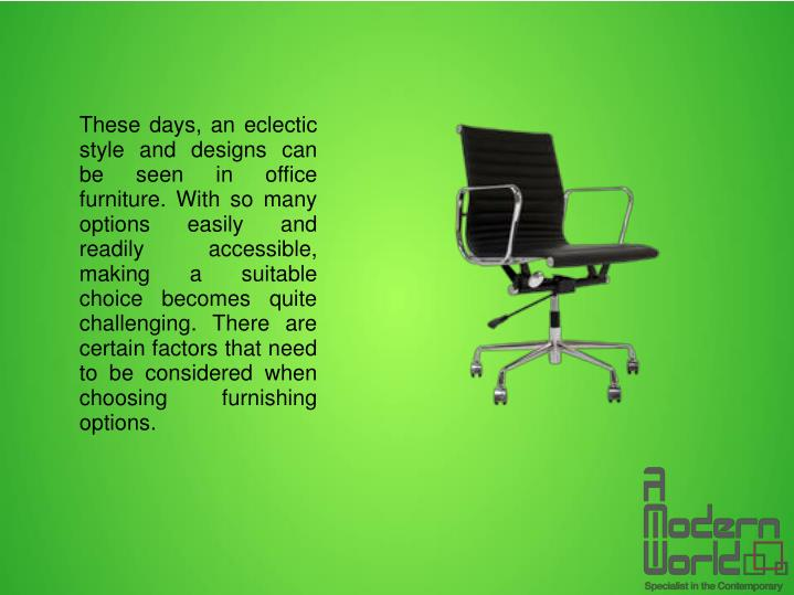 These days, an eclectic style and designs can be seen in office furniture. With so many options easi...
