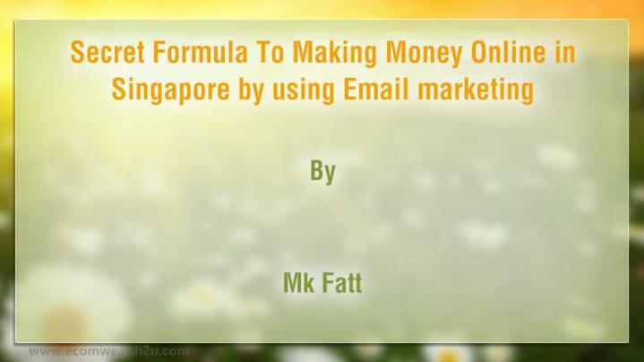 Secret formula to making money online in singapore by using email marketing
